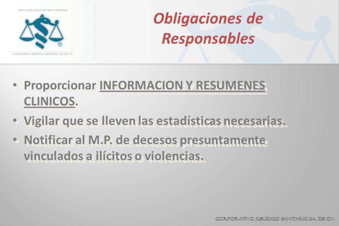 Obligaciones de Responsables Proporcionar INFORMACION Y RESUMENES CLINICOS. Vigilar que se lleven las estadísticas necesarias. Notificar al M.P. de de