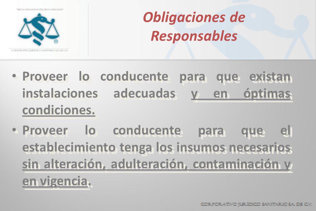 Obligaciones de Responsables Proveer lo conducente para que existan instalaciones adecuadas y en óptimas condiciones. Proveer lo conducente para que e