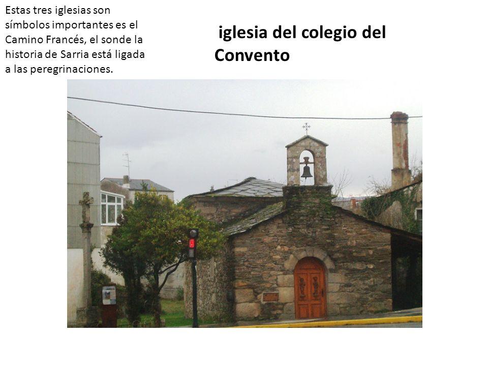Estas tres iglesias son símbolos importantes es el Camino Francés, el sonde la historia de Sarria está ligada a las peregrinaciones. iglesia del coleg