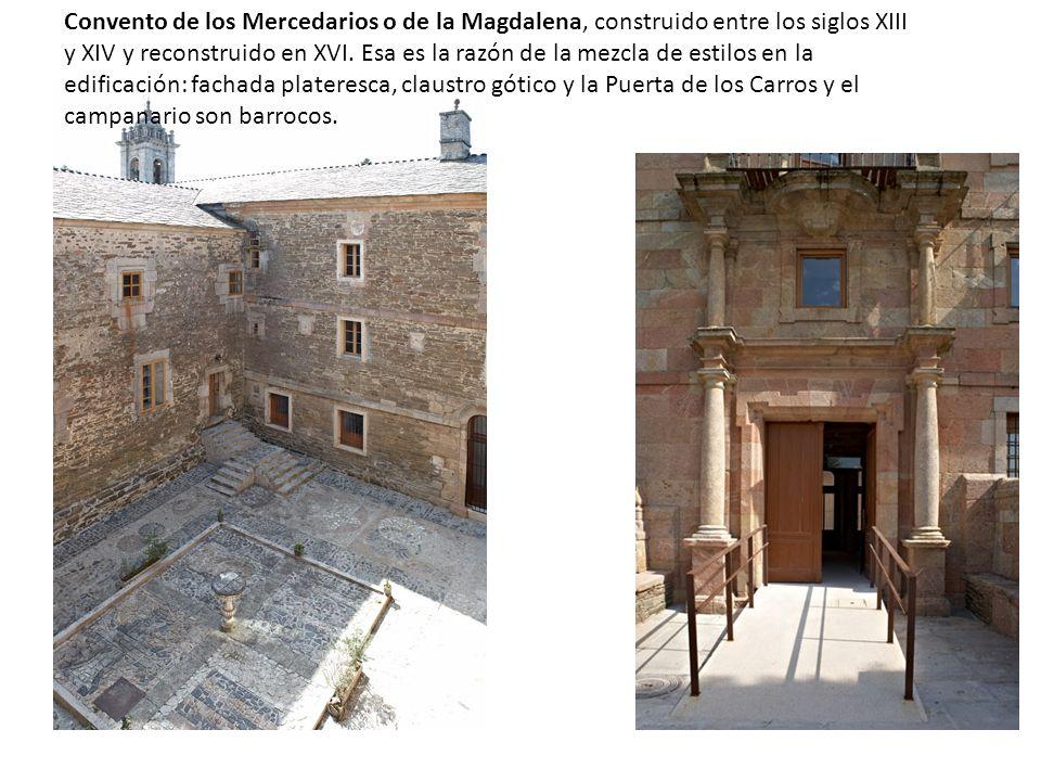 Convento de los Mercedarios o de la Magdalena, construido entre los siglos XIII y XIV y reconstruido en XVI. Esa es la razón de la mezcla de estilos e
