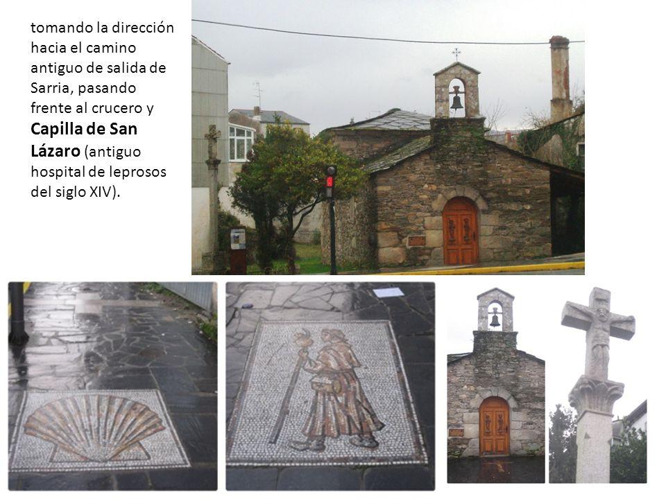 tomando la dirección hacia el camino antiguo de salida de Sarria, pasando frente al crucero y Capilla de San Lázaro (antiguo hospital de leprosos del