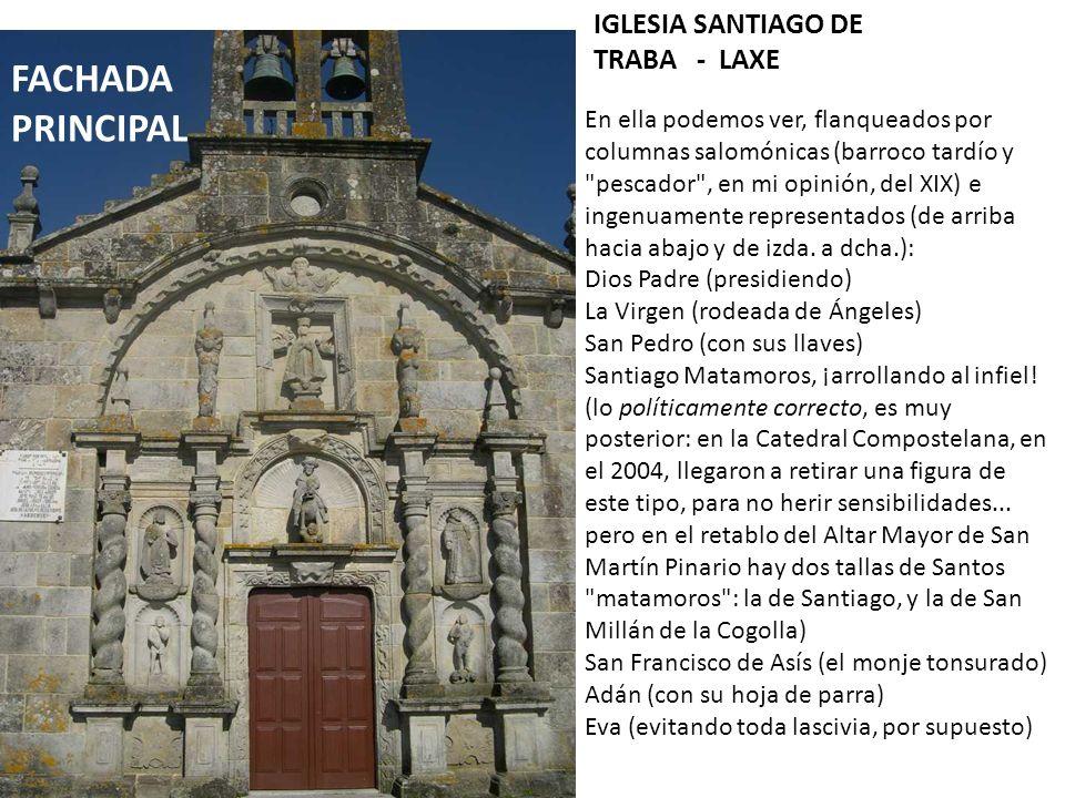 IGLESIA SANTIAGO DE TRABA - LAXE En ella podemos ver, flanqueados por columnas salomónicas (barroco tardío y