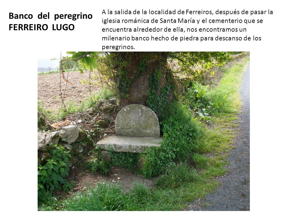 Banco del peregrino FERREIRO LUGO A la salida de la localidad de Ferreiros, después de pasar la iglesia románica de Santa María y el cementerio que se