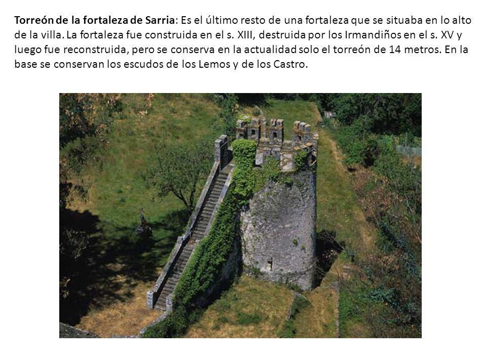 Torreón de la fortaleza de Sarria: Es el último resto de una fortaleza que se situaba en lo alto de la villa. La fortaleza fue construida en el s. XII