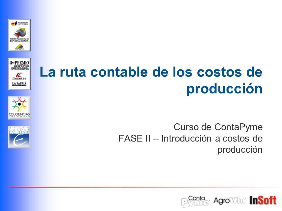 La ruta contable de los costos de producción Curso de ContaPyme FASE II – Introducción a costos de producción