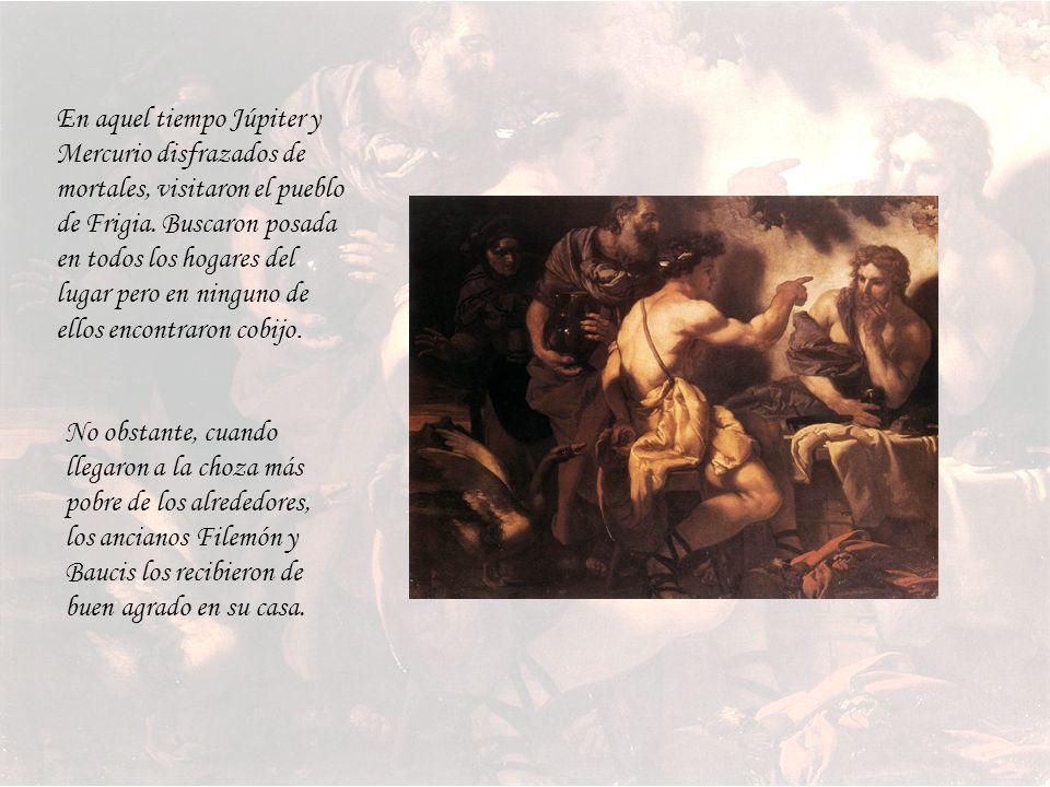 Filemón era un pobre campesino, mas aunque la comida no le sobraba, la bondad y la generosidad llenaban su corazón. Baucis era la esposa de Filemón. L