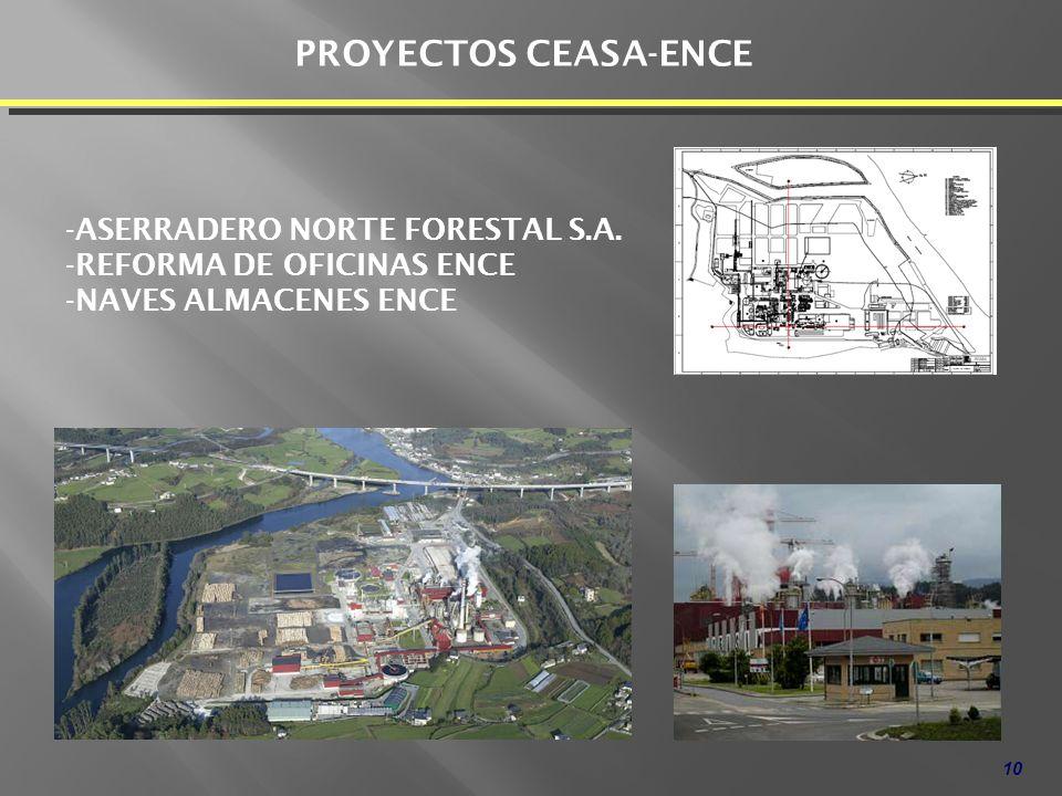 10 PROYECTOS CEASA-ENCE -ASERRADERO NORTE FORESTAL S.A. -REFORMA DE OFICINAS ENCE -NAVES ALMACENES ENCE