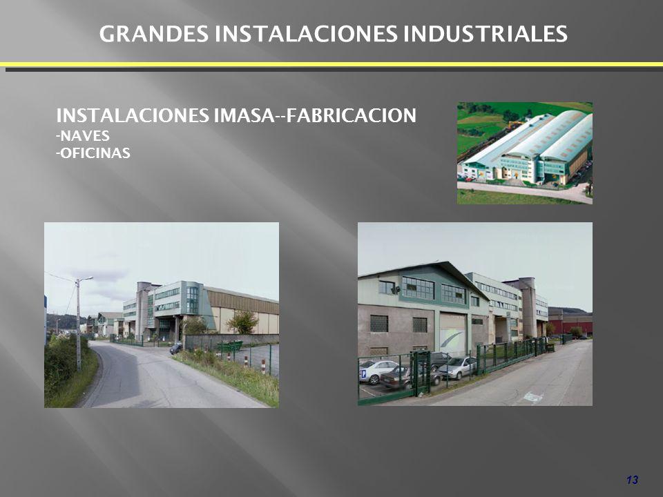 13 GRANDES INSTALACIONES INDUSTRIALES INSTALACIONES IMASA--FABRICACION -NAVES -OFICINAS