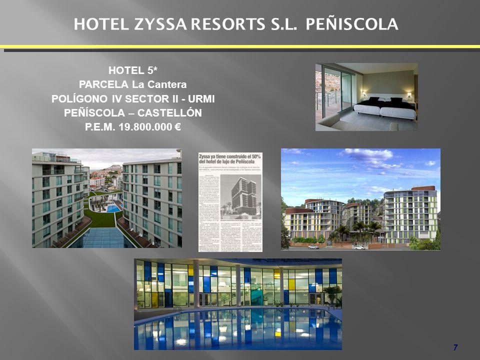 7 HOTEL ZYSSA RESORTS S.L. PEÑISCOLA HOTEL 5* PARCELA La Cantera POLÍGONO IV SECTOR II - URMI PEÑÍSCOLA – CASTELLÓN P.E.M. 19.800.000