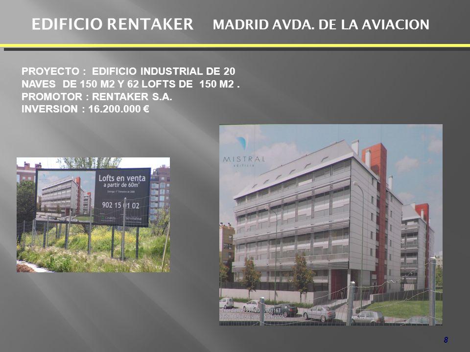 8 EDIFICIO RENTAKER MADRID AVDA. DE LA AVIACION PROYECTO : EDIFICIO INDUSTRIAL DE 20 NAVES DE 150 M2 Y 62 LOFTS DE 150 M2. PROMOTOR : RENTAKER S.A. IN