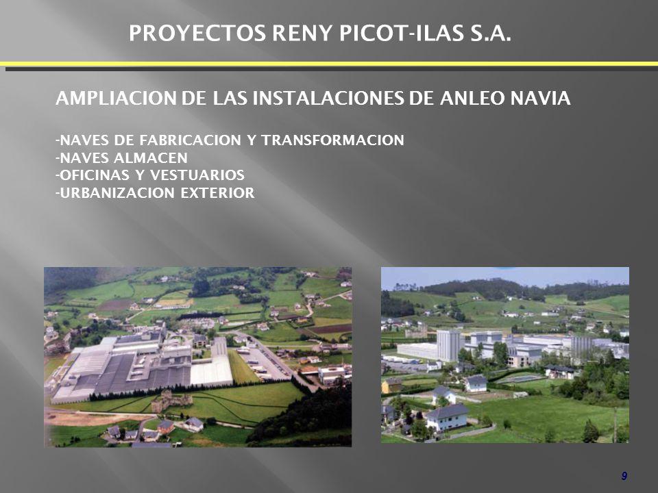 9 PROYECTOS RENY PICOT-ILAS S.A. AMPLIACION DE LAS INSTALACIONES DE ANLEO NAVIA -NAVES DE FABRICACION Y TRANSFORMACION -NAVES ALMACEN -OFICINAS Y VEST