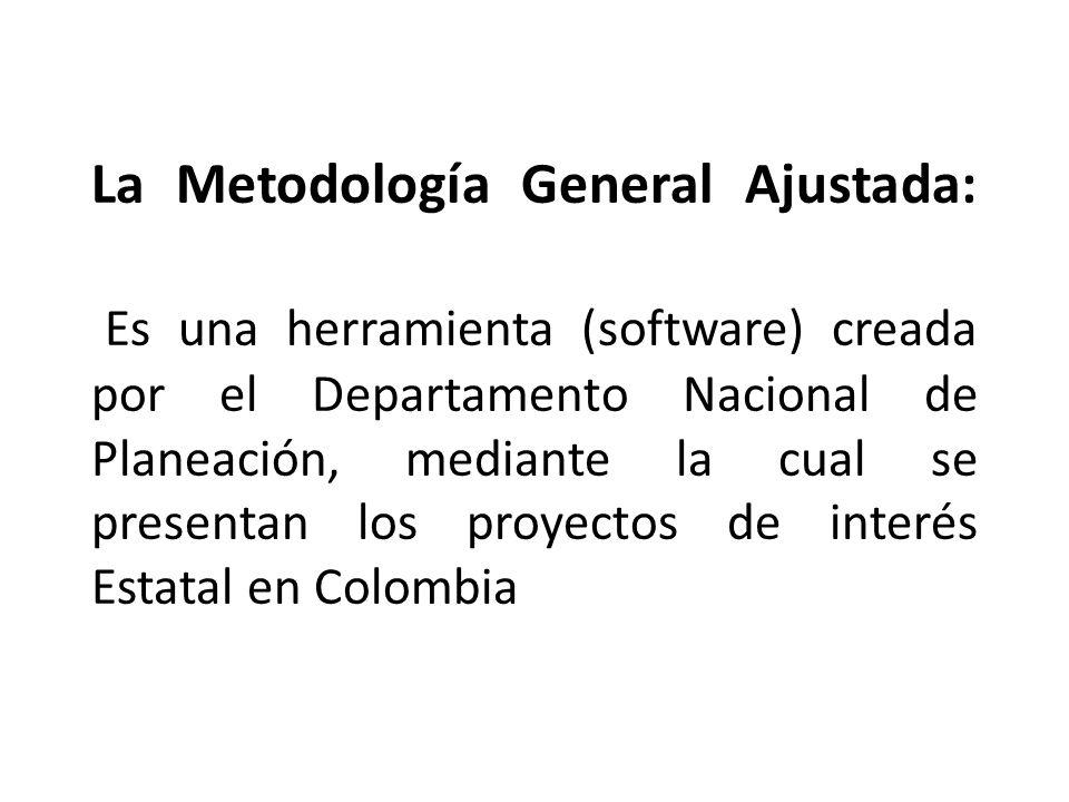 La Metodología General Ajustada: Es una herramienta (software) creada por el Departamento Nacional de Planeación, mediante la cual se presentan los pr
