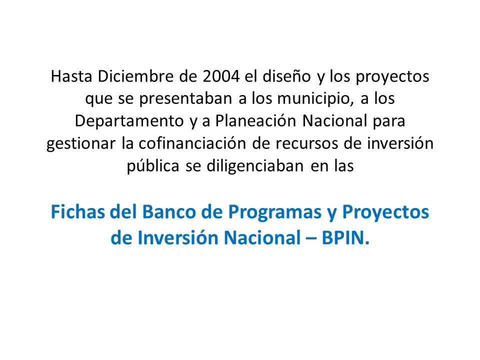Hasta Diciembre de 2004 el diseño y los proyectos que se presentaban a los municipio, a los Departamento y a Planeación Nacional para gestionar la cof
