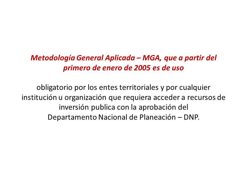 Metodología General Aplicada – MGA, que a partir del primero de enero de 2005 es de uso obligatorio por los entes territoriales y por cualquier instit