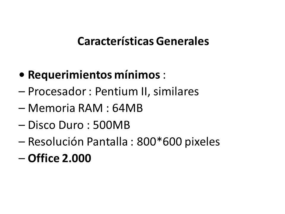 Características Generales Requerimientos mínimos : – Procesador : Pentium II, similares – Memoria RAM : 64MB – Disco Duro : 500MB – Resolución Pantall