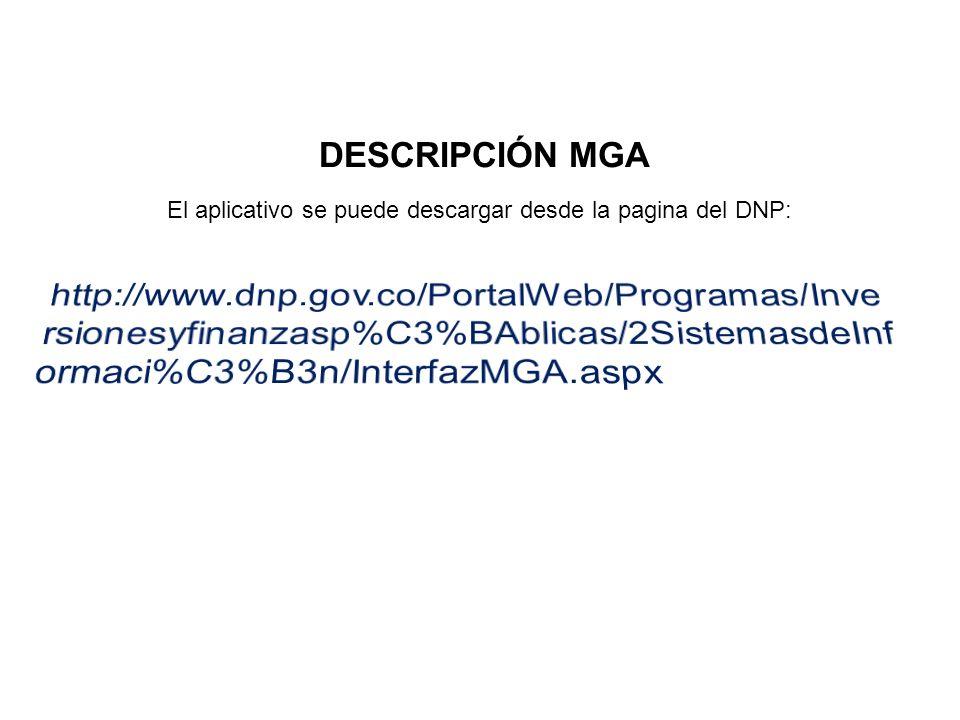DESCRIPCIÓN MGA El aplicativo se puede descargar desde la pagina del DNP: