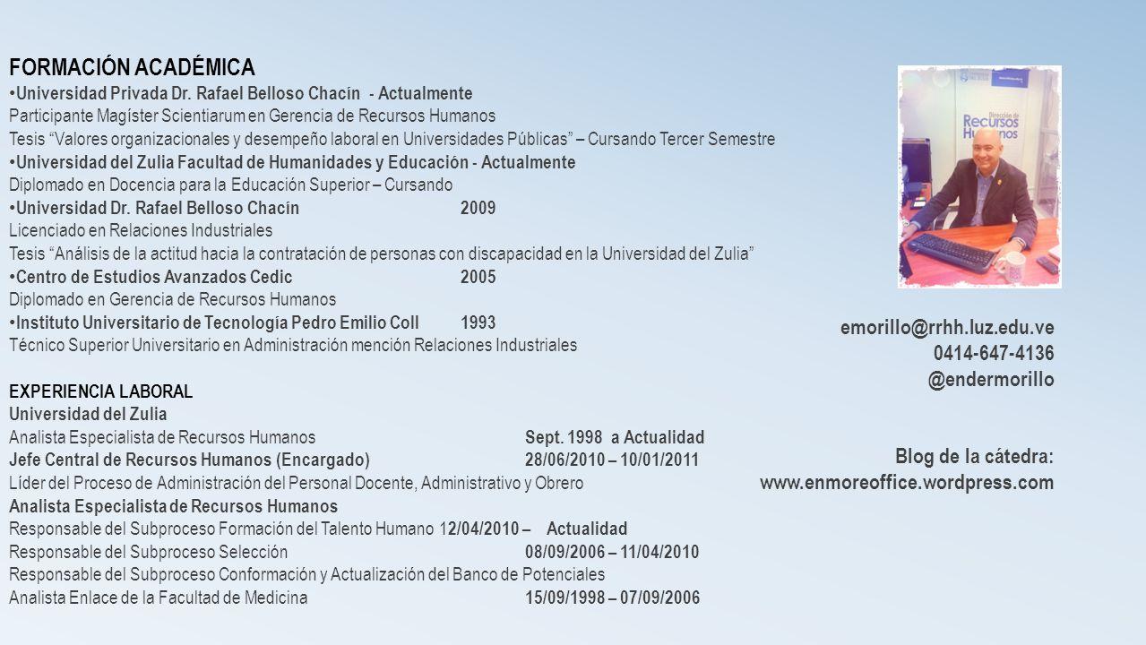 FORMACIÓN ACADÉMICA Universidad Privada Dr. Rafael Belloso Chacín - Actualmente Participante Magíster Scientiarum en Gerencia de Recursos Humanos Tesi