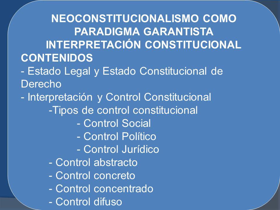 NEOCONSTITUCIONALISMO COMO PARADIGMA GARANTISTA INTERPRETACIÓN CONSTITUCIONAL CONTENIDOS - Estado Legal y Estado Constitucional de Derecho - Interpret
