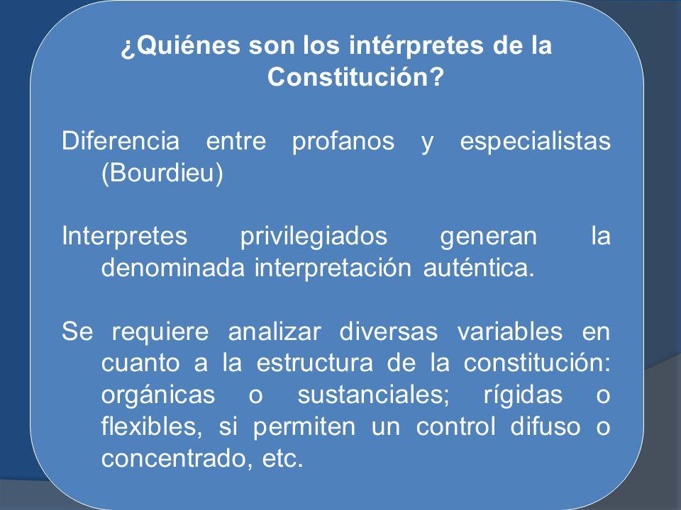 ¿Quiénes son los intérpretes de la Constitución? Diferencia entre profanos y especialistas (Bourdieu) Interpretes privilegiados generan la denominada