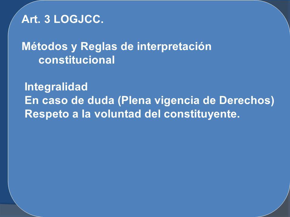 Art. 3 LOGJCC. Métodos y Reglas de interpretación constitucional Integralidad En caso de duda (Plena vigencia de Derechos) Respeto a la voluntad del c