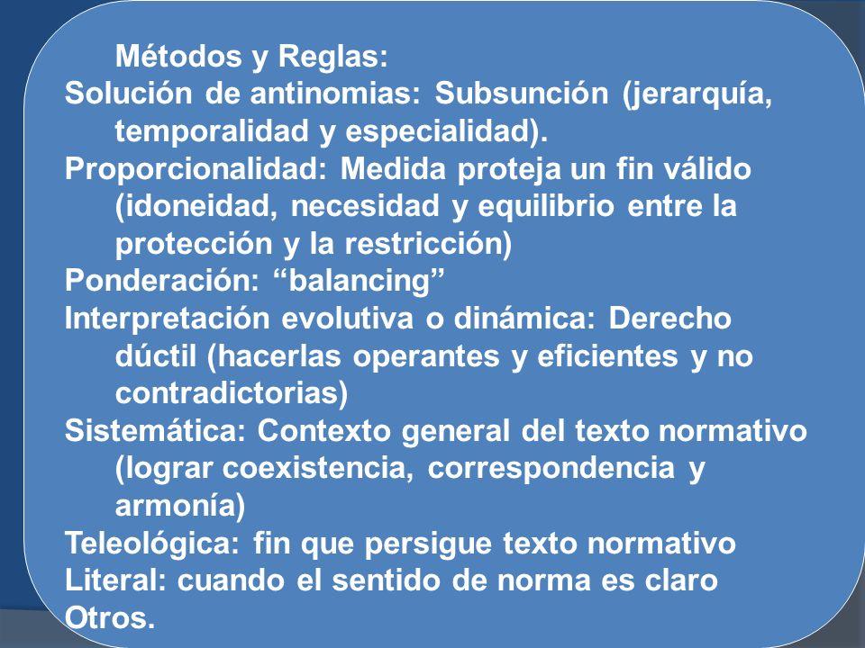 Métodos y Reglas: Solución de antinomias: Subsunción (jerarquía, temporalidad y especialidad). Proporcionalidad: Medida proteja un fin válido (idoneid