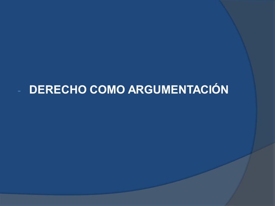 - DERECHO COMO ARGUMENTACIÓN