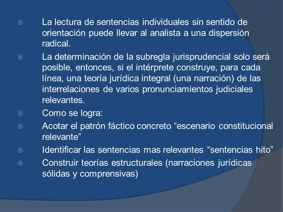 La lectura de sentencias individuales sin sentido de orientación puede llevar al analista a una dispersión radical. La determinación de la subregla ju