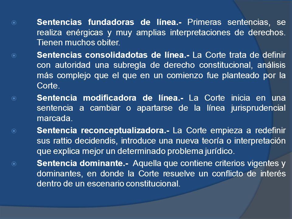 Sentencias fundadoras de línea.- Primeras sentencias, se realiza enérgicas y muy amplias interpretaciones de derechos. Tienen muchos obiter. Sentencia