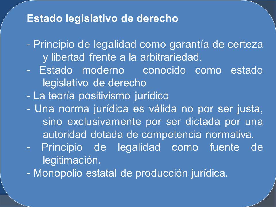 Estado legislativo de derecho - Principio de legalidad como garantía de certeza y libertad frente a la arbitrariedad. - Estado moderno conocido como e