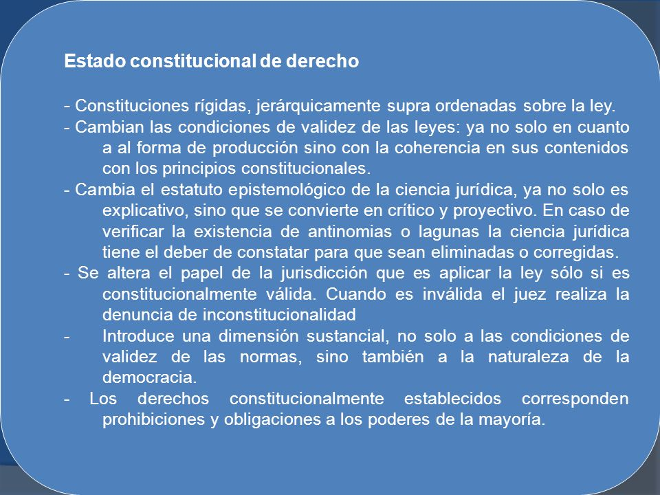 El neoconstitucionalismo Europeo occidental Las propuestas e innovaciones del neoconstitucionalismo responden a problemas concretos (sin ánimo de agotar todos ellos): (1)los derechos fundamentales a la violación de derechos; (2)la rigidez de la Constitución a la arbitrariedad de los parlamentarios; (3)la constitución como norma jurídica directamente aplicable sin que requiera desarrollo legislativo para su eficacia al requisito de ley para reglamentarla (en el sentido de hacer reglas); (4)los jueces de la constitución a la inexistencia de una autoridad que sancione la inobservancia de las normas constitucionales.