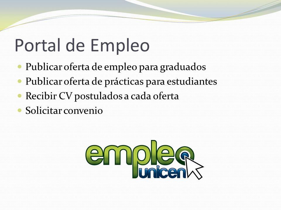 Portal de Empleo Publicar oferta de empleo para graduados Publicar oferta de prácticas para estudiantes Recibir CV postulados a cada oferta Solicitar