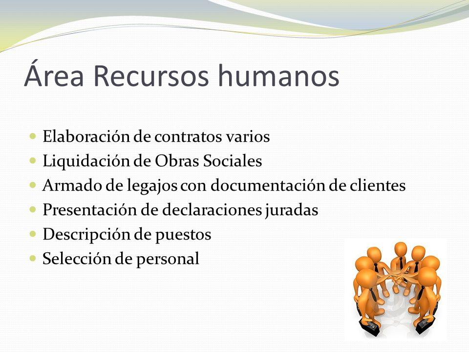 Área Recursos humanos Elaboración de contratos varios Liquidación de Obras Sociales Armado de legajos con documentación de clientes Presentación de de