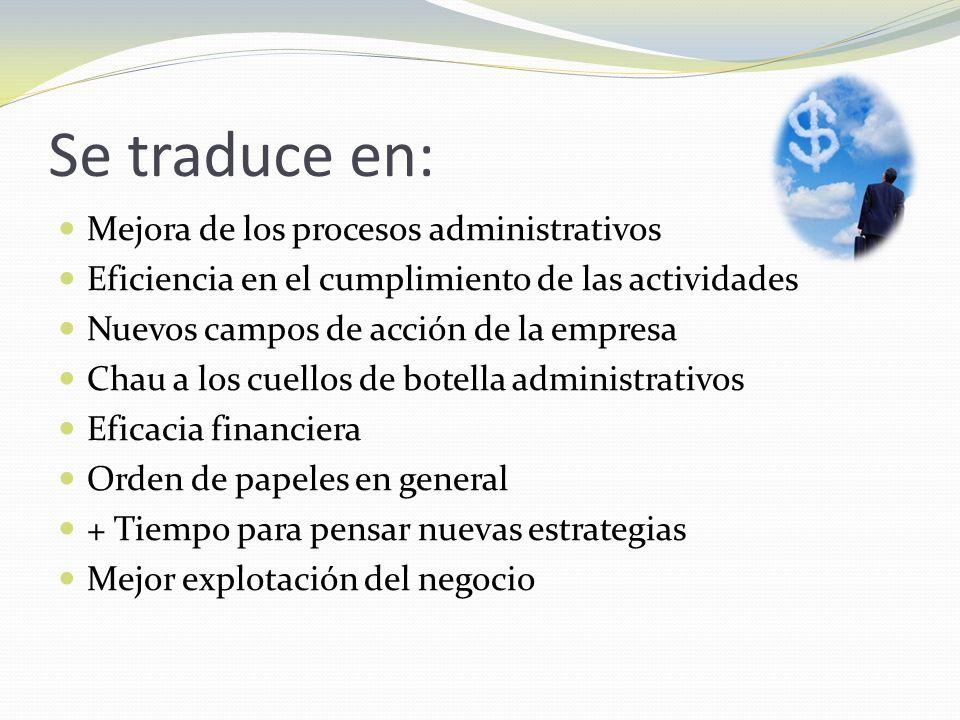 Se traduce en: Mejora de los procesos administrativos Eficiencia en el cumplimiento de las actividades Nuevos campos de acción de la empresa Chau a lo