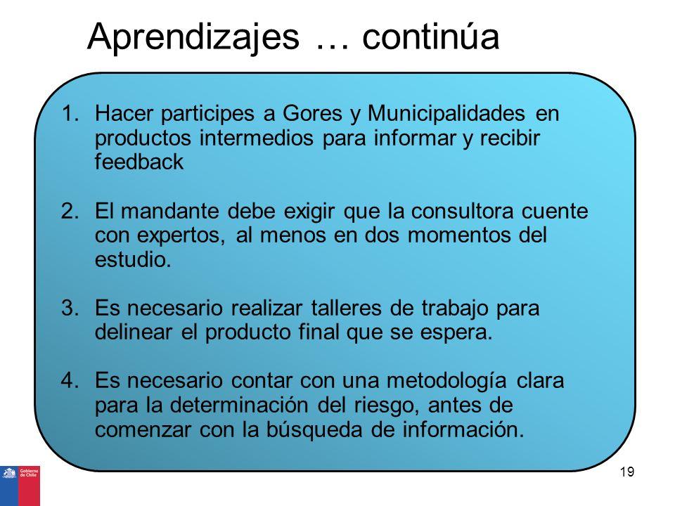 Aprendizajes … continúa 1.Hacer participes a Gores y Municipalidades en productos intermedios para informar y recibir feedback 2.El mandante debe exig
