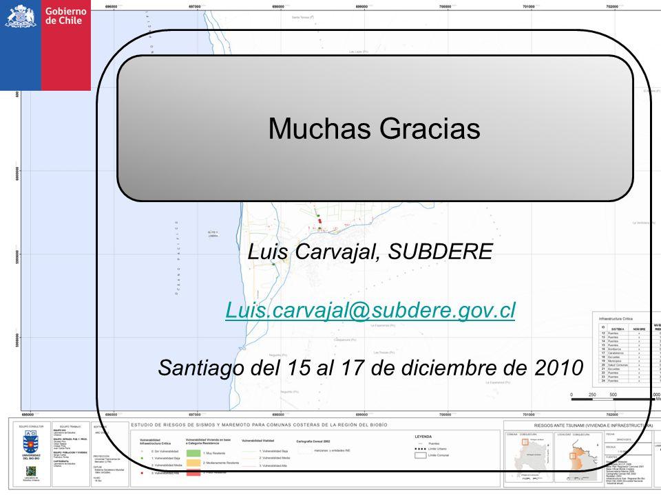 Luis Carvajal, SUBDERE Luis.carvajal@subdere.gov.cl Santiago del 15 al 17 de diciembre de 2010 Muchas Gracias