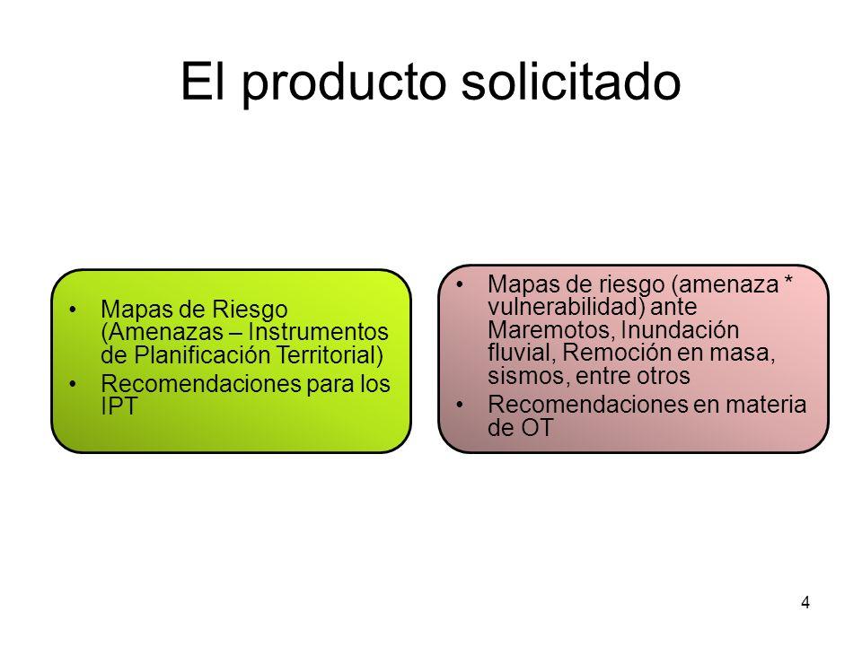 El producto solicitado 4 Mapas de Riesgo (Amenazas – Instrumentos de Planificación Territorial) Recomendaciones para los IPT Mapas de riesgo (amenaza