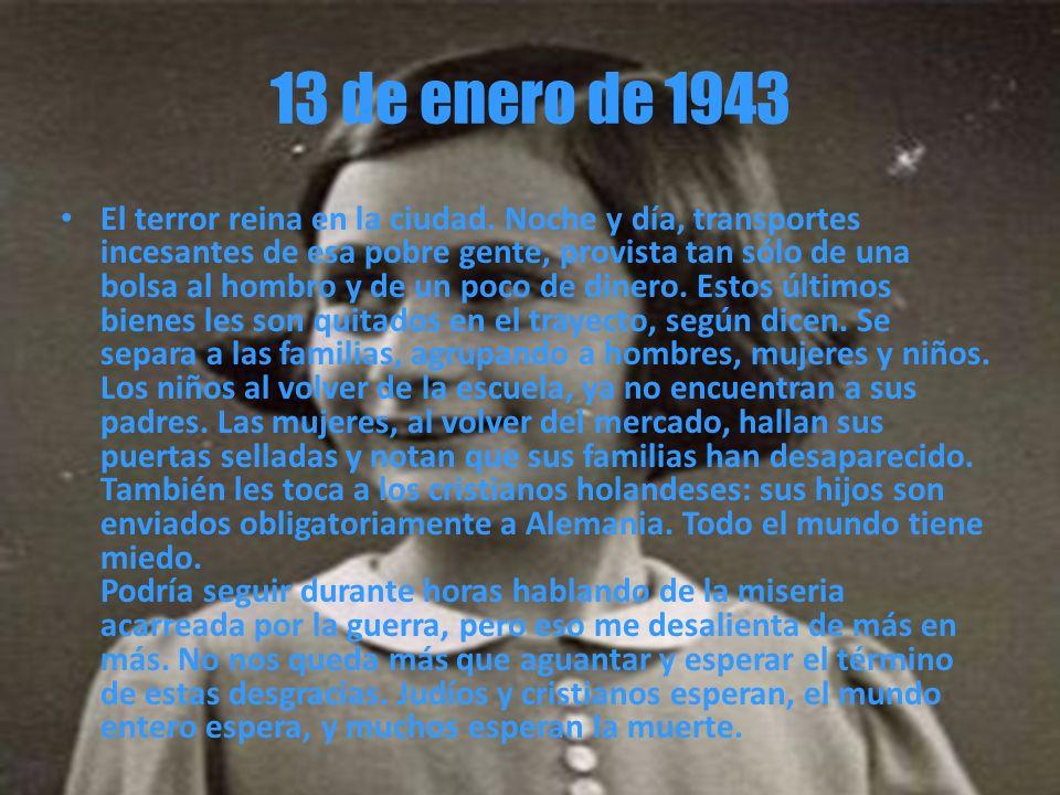 13 de enero de 1943 El terror reina en la ciudad. Noche y día, transportes incesantes de esa pobre gente, provista tan sólo de una bolsa al hombro y d