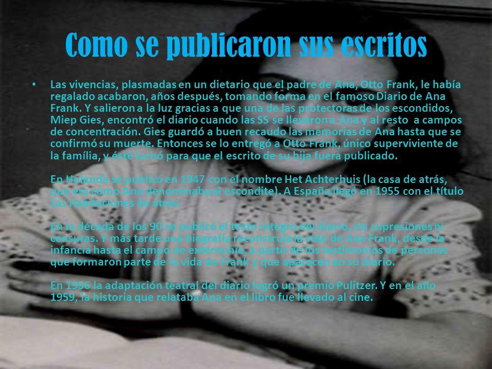 Como se publicaron sus escritos Las vivencias, plasmadas en un dietario que el padre de Ana, Otto Frank, le había regalado acabaron, años después, tom