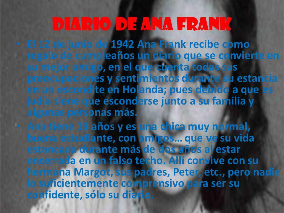 Diario de Ana Frank El 12 de junio de 1942 Ana Frank recibe como regalo de cumpleaños un diario que se convierte en su mejor amigo, en el que cuenta t