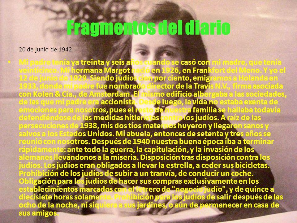 Fragmentos del diario 20 de junio de 1942 Mi padre tenía ya treinta y seis años cuando se casó con mi madre, que tenía veinticinco. Mi hermana Margot