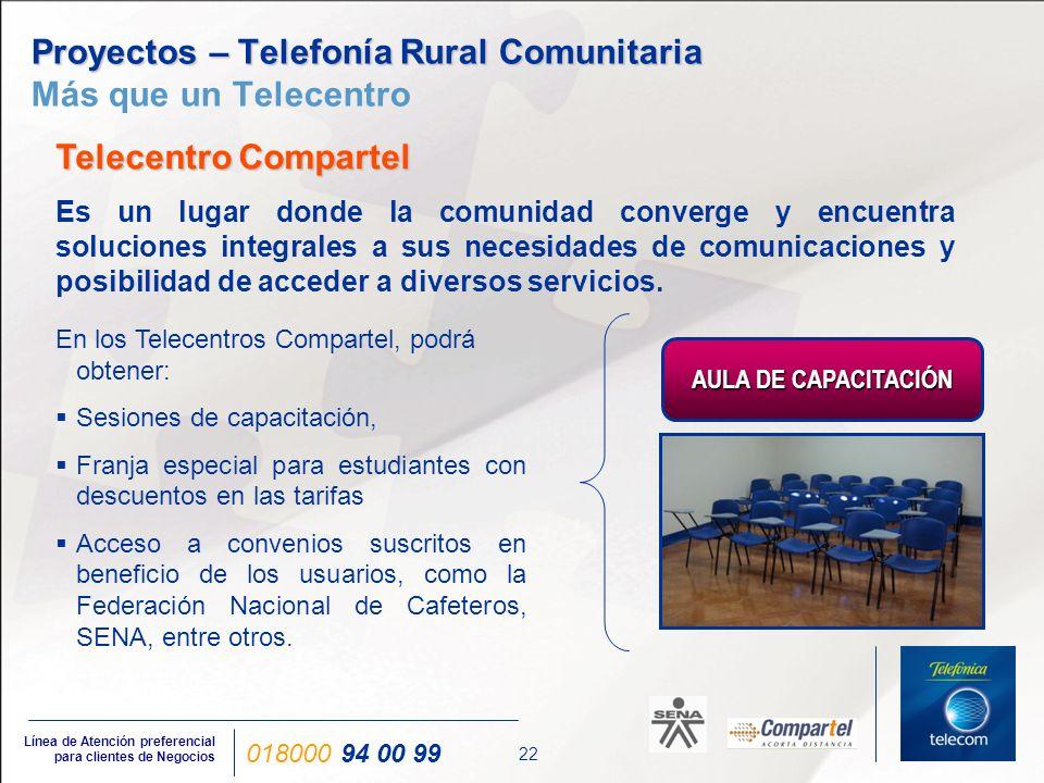 22 Línea de Atención preferencial para clientes de Negocios 018000 94 00 99 Proyectos – Telefonía Rural Comunitaria Proyectos – Telefonía Rural Comuni