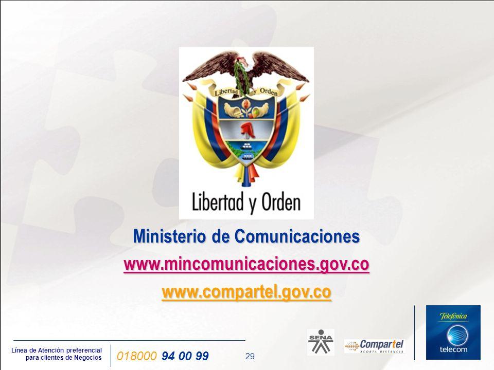 29 Línea de Atención preferencial para clientes de Negocios 018000 94 00 99 Ministerio de Comunicaciones www.mincomunicaciones.gov.co www.compartel.go