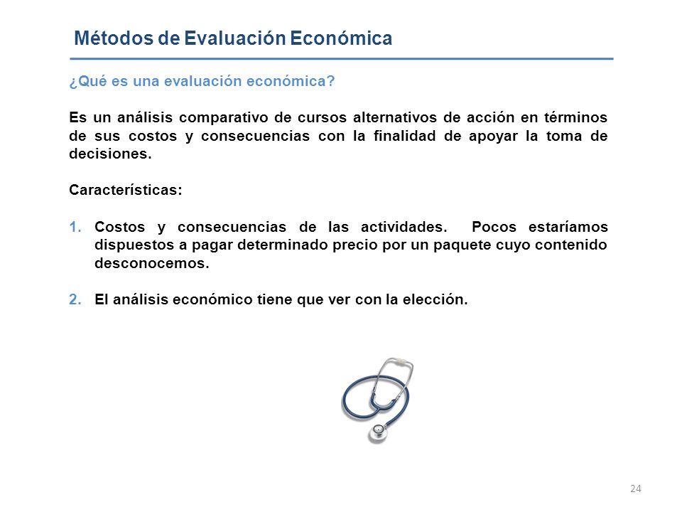 24 Métodos de Evaluación Económica ¿Qué es una evaluación económica? Es un análisis comparativo de cursos alternativos de acción en términos de sus co