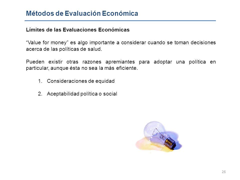 26 Métodos de Evaluación Económica Límites de las Evaluaciones Económicas Value for money es algo importante a considerar cuando se toman decisiones a