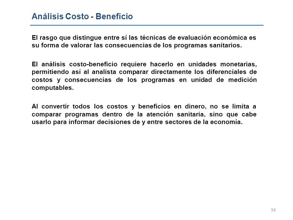 34 Análisis Costo - Beneficio El rasgo que distingue entre sí las técnicas de evaluación económica es su forma de valorar las consecuencias de los pro