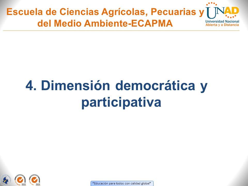 Educación para todos con calidad global Escuela de Ciencias Agrícolas, Pecuarias y del Medio Ambiente-ECAPMA 4. Dimensión democrática y participativa