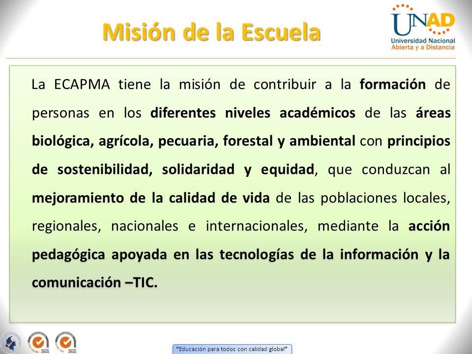 Educación para todos con calidad global La ECAPMA tiene la misión de contribuir a la formación de personas en los diferentes niveles académicos de las