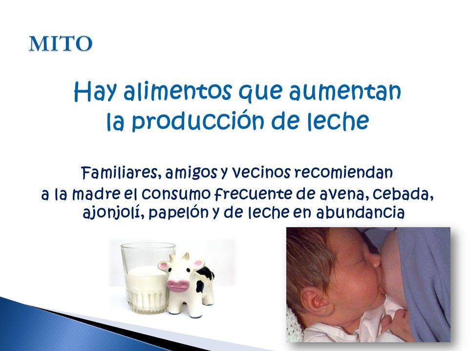 Hay alimentos que aumentan la producción de leche Familiares, amigos y vecinos recomiendan a la madre el consumo frecuente de avena, cebada, ajonjolí, papelón y de leche en abundancia