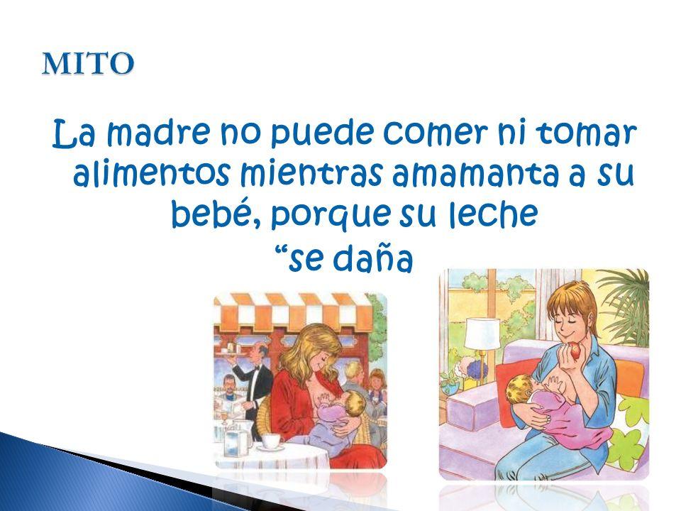 La madre no puede comer ni tomar alimentos mientras amamanta a su bebé, porque su leche se daña