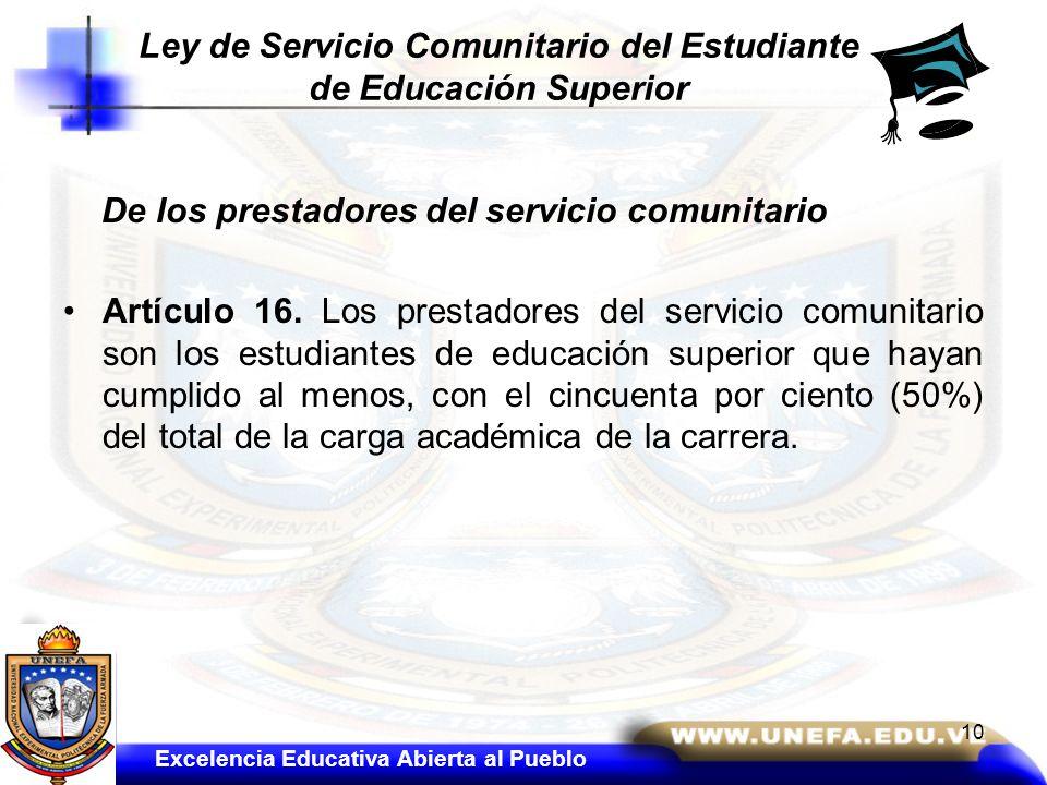 De los prestadores del servicio comunitario Artículo 16. Los prestadores del servicio comunitario son los estudiantes de educación superior que hayan